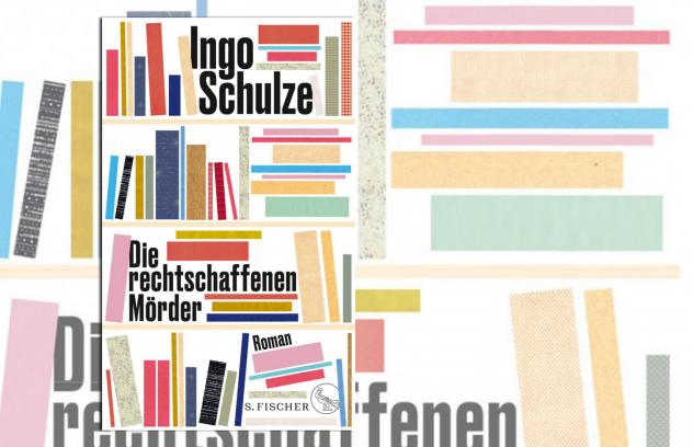 Ingo Schulzes neuer Roman Die rechtschaffenen Mörder