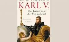 Heinz Schilling: Karl V. Der Kaiser, dem die Welt zerbrach